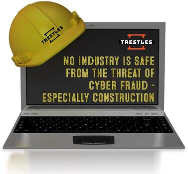 TRESTLES - Nn industry is safe from the threat of cyber fraud - Especially Construction!